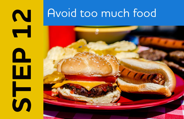Step 12: Avoid Too Much Food
